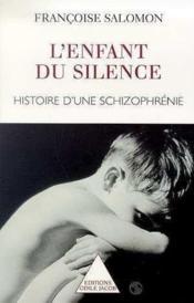L'enfant du silence ; histoire d'une schizophrénie - Couverture - Format classique