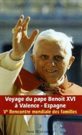 Voyage Du Pape Benoit Xvi A Valence - Espagne ; V Rencontre Mondiale Des Familles - Couverture - Format classique