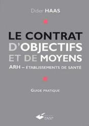 Le contrat d'objectifs et de moyens ; ARH, établissements de santé - Couverture - Format classique