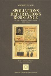 Spoliations, déportations, résistance des Juifs à Montpellier et dans l'Hérault (1940-1944) - Couverture - Format classique