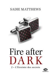 Vente livre :  Fire after dark T.2 ; l'étreinte des secrets  - Sadie Matthews