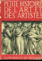Petite Histoire De L'Art Et Des Artistes. La Musique Et Les Musiciens. - Couverture - Format classique