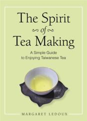Vente  The spirit of tea making ; A simple guide to enjoying taiwanese tea  - Margaret Ledoux
