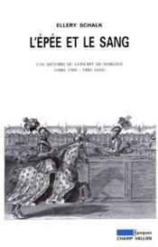 L'épée et le sang ; une histoire du concept de noblesse (vers 1500-vers 1650) - Couverture - Format classique