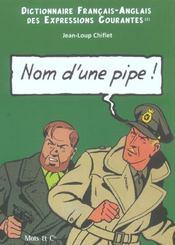 Dictionnaire franco-anglais des expressions courantes t.2 ; nom d'une pipe, name of a pipe - Intérieur - Format classique