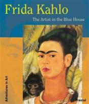 Frida Kahlo The Artist In The Blue House (Adventures In Art) /Anglais - Couverture - Format classique