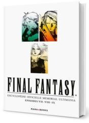 Vente livre :  Final Fantasy ; encyclopédie officielle memorial ultimania ; épisodes VII-VIII-IX  - Collectif