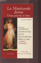 La miséricorde divine. ultime planche de salut.... le dimanche de la fête de la Miséricorde, la vénération de l'Image, le chapelet, l'heure de la miséricorde et la propagation du c - Couverture - Format classique