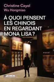 À quoi pensent les Chinois en regardant Mona Lisa ? - Couverture - Format classique