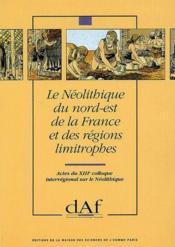 Le néolithique du Nord-Est de la France et des régions limitrophes - Couverture - Format classique