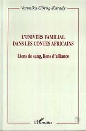 L'Univers Familial Dans Les Contes Africains ; Liens De Sang, Liens D'Alliance - Intérieur - Format classique