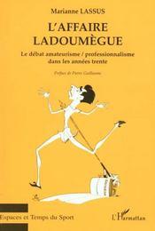 L'Affaire Ladoumegue ; Le Debat Amateurisme Professionnalisme Dans Les Annees Trente - Intérieur - Format classique