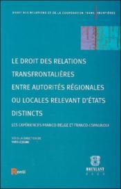 Le Droit Des Relations Transfrontalieres Entre Autorites Regionales Ou Locales - Couverture - Format classique