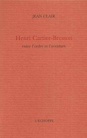 Henri Cartier-Bresson ; entre l'ordre et l'aventure - Couverture - Format classique
