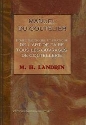 Manuel du coutellier ; traité théorique et pratique de l'art de faire tous les ouvrages de coutellerie - Intérieur - Format classique