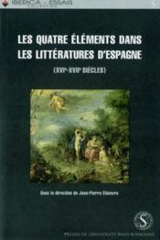Les Quatre Elements Dans Les Litteratures D'Espagne, Xvi Et Xvii Siecles - Couverture - Format classique