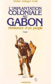 L'implantation coloniale au Gabon t.1 ; résistance d'un peuple - Couverture - Format classique