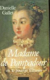 Madame De Pompadour Ou Le Pouvoir Feminin. - Couverture - Format classique