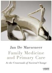 Vente livre :  Family medicine and primary care ; at the crossroads of societal change  - Jan De Maeseneer