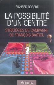La possibilité d'un centre ; stratégies de campagne de françois bayrou - Intérieur - Format classique