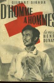 D'Homme A Hommes - La Vie D'Henri Dunant - Couverture - Format classique