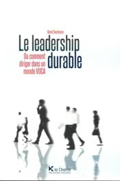 Vente  Le leadership durable ; ou comment diriger dans un monde VUCA  - David Ducheyne