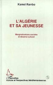 L'Algerie Et Sa Jeunesse ; Marginalisations Sociales Et Desarroi Culturel - Intérieur - Format classique