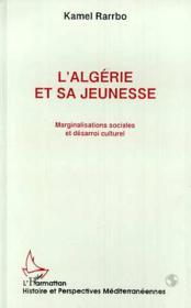 L'Algerie Et Sa Jeunesse ; Marginalisations Sociales Et Desarroi Culturel - Couverture - Format classique