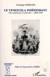Venezuela Independant (Le) Une Nation Par Le Discours - Couverture - Format classique