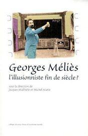Georges Méliès ; l'illusionniste fin de siècle ? - Couverture - Format classique
