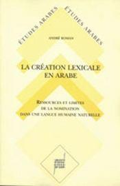La Creation Lexicale En Arabe. Etude Diachronique Et Synchronique Des Sons Et De - Intérieur - Format classique