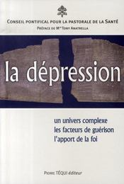 La dépression ; un univers complexe, les facteurs de guérison, l'apport de la foi - Intérieur - Format classique