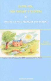 Eleve-toi, ton enfant s'élèvera ou Marine au pays féerique des dessins - Couverture - Format classique
