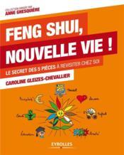 Feng Shui, nouvelle vie ! le secret des 5 pièces à revisiter chez soi - Couverture - Format classique