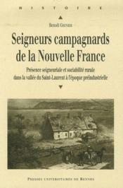 Seigneurs campagnards de la Nouvelle France ; présence seigneuriale et sociabilité rurale dans la vallée du Saint-Laurent à l'époque préindustrielle - Couverture - Format classique