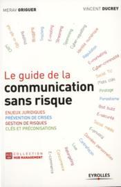 Le guide de la communication sans risque ; enjeux juridiques, prévention de crises, gestion de risques, clés et préconisations - Couverture - Format classique