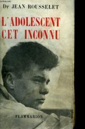 L'Adolescent Cet Inconnu. - Couverture - Format classique