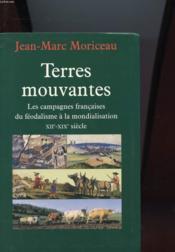 TERRES MOUVANTES - LES CAMPAGNES FRANCAISES DU FEODALISME A LA MONDIALISATION - XIIe-XIXe SIECLE - Couverture - Format classique