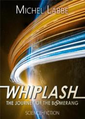 Vente livre :  Whiplash ; the journey of the boomerang  - Michel Labbe