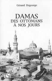 Damas, Des Ottomans A Nos Jours - Intérieur - Format classique