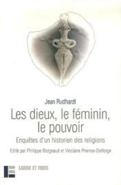 Les dieux, le feminin, le pouvoir ; enquêtes d'un historien des religions - Couverture - Format classique