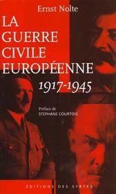 La Guerre Civile Europeenne : 1917-1945 ; Bolchevisme Et National-Socialisme - Intérieur - Format classique