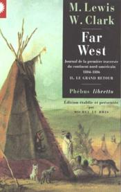 Far west t.2 ; le grand retour ; journal de la première traversée du continent nord américain (1804-1806) - Couverture - Format classique
