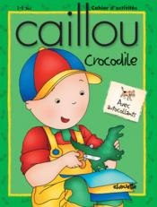Caillou ; Crocodile - Couverture - Format classique