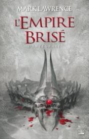 Vente livre :  L'empire brisé ; INTEGRALE  - Mark Lawrence