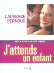 Vente  J'Attends Un Enfant (Nouvelle Edition 2006)  - Laurence Pernoud