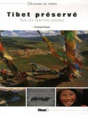 Tibet préservé ; sur les sentiers goloks - Couverture - Format classique