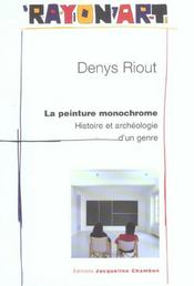 La Peinture Monochrome ; Histoire Et Archeologie D'Un Genre - Intérieur - Format classique
