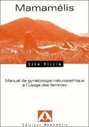 Mamamélis ; manuel de gynécologie naturopathique à l'usage des femmes - Couverture - Format classique