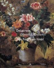 Des fleurs en hiver ; Delacroix, Othoniel, Creten - Couverture - Format classique
